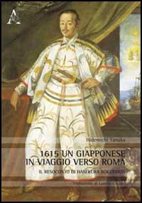 1615, un giapponese in viaggio verso Roma Hasekura Rokuemon samurai