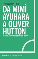Enrico Cantino Da Mimì Ayuhara a Oliver Hutton Gli anime sportivi e lo spirito di squadra